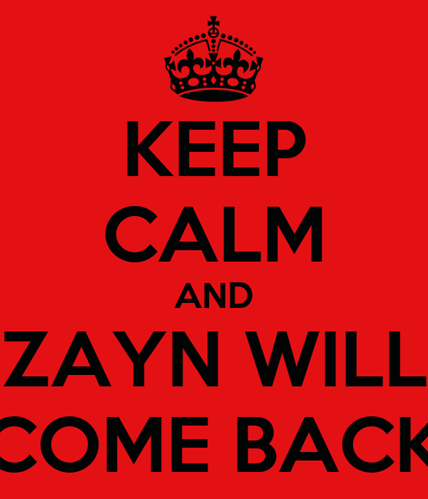 KEEP CALM AND ZAYN WILL COME BACK