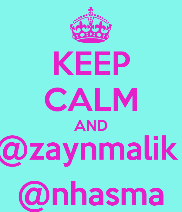 KEEP CALM AND @zaynmalik  @nhasma