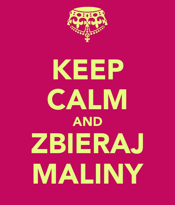 KEEP CALM AND ZBIERAJ MALINY