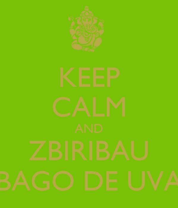 KEEP CALM AND ZBIRIBAU BAGO DE UVA
