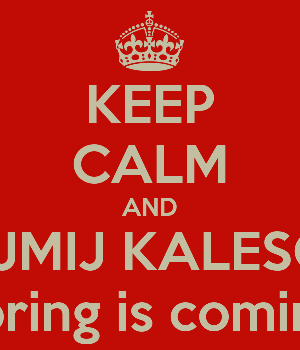 KEEP CALM AND ZDEJMIJ KALESONY spring is coming