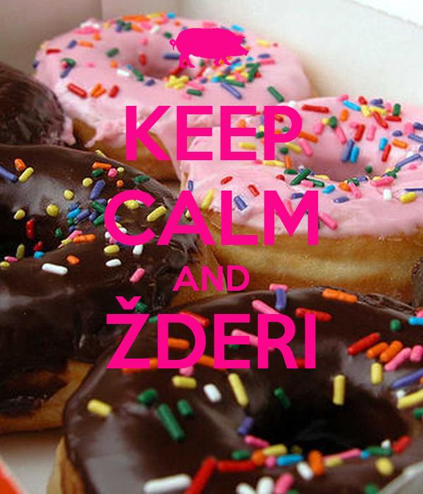 KEEP CALM AND ŽDERI