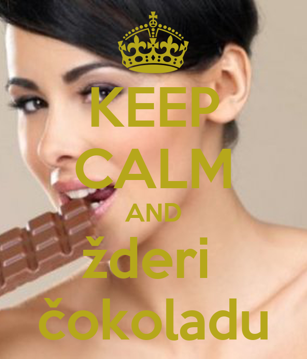 KEEP CALM AND žderi  čokoladu