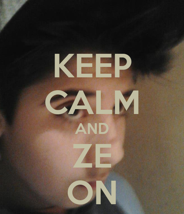 KEEP CALM AND ZE ON