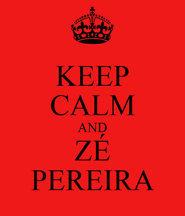 KEEP CALM AND ZÉ PEREIRA