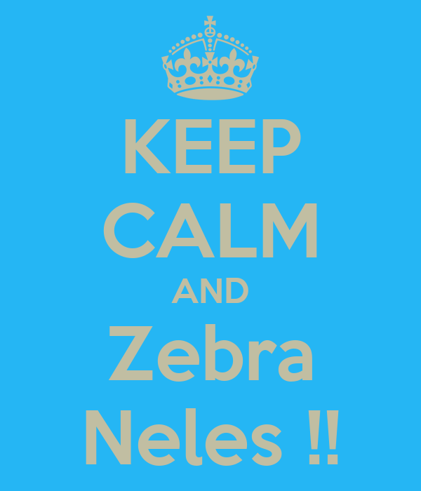 KEEP CALM AND Zebra Neles !!