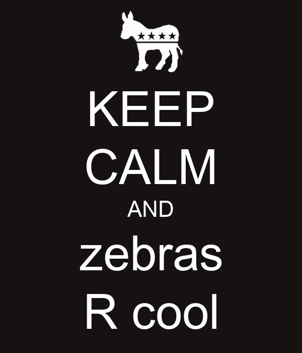 KEEP CALM AND zebras R cool