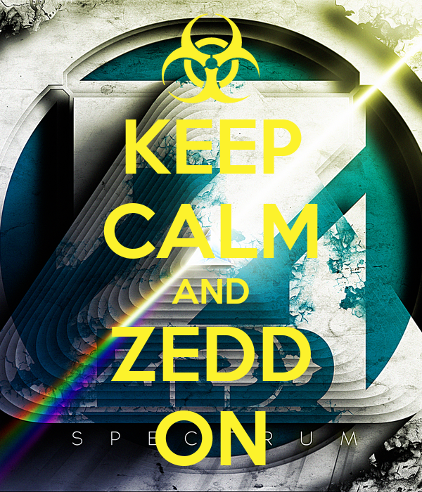 KEEP CALM AND ZEDD ON