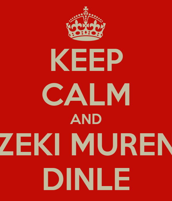 KEEP CALM AND ZEKI MUREN DINLE