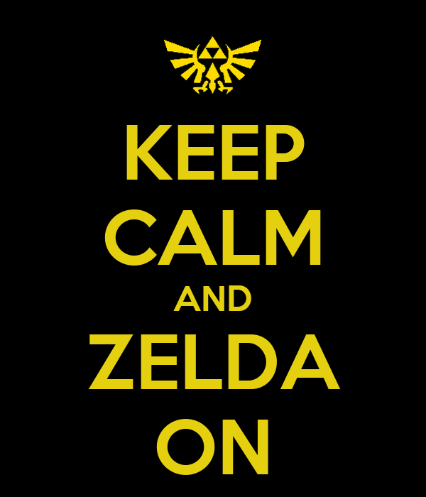 KEEP CALM AND ZELDA ON