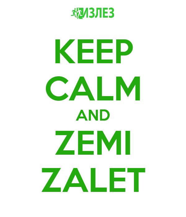 KEEP CALM AND ZEMI ZALET