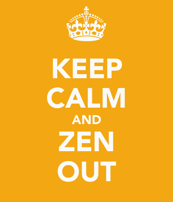 KEEP CALM AND ZEN OUT