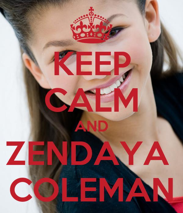 KEEP CALM AND ZENDAYA  COLEMAN