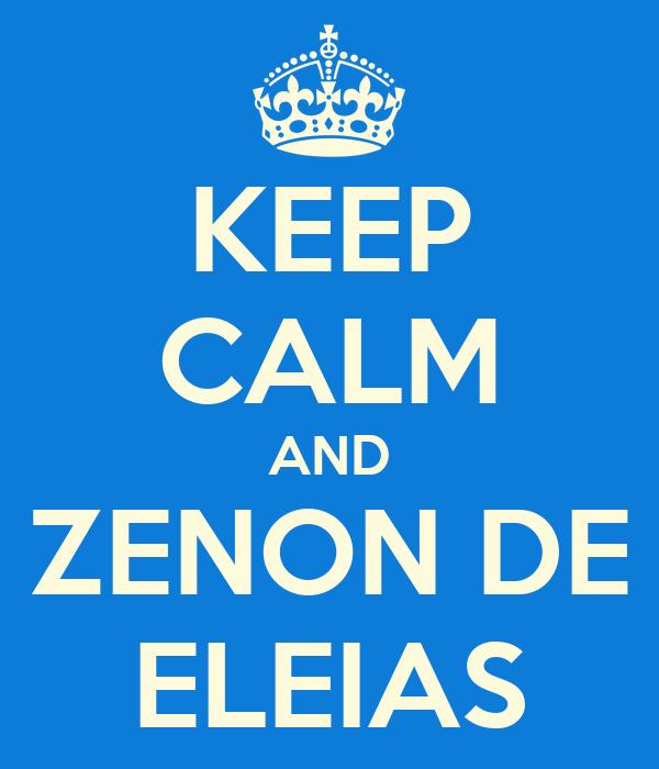 KEEP CALM AND ZENON DE ELEIAS