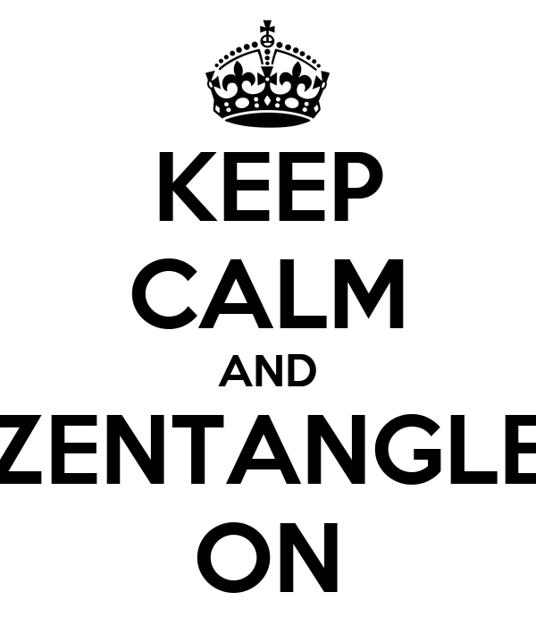 KEEP CALM AND ZENTANGLE ON