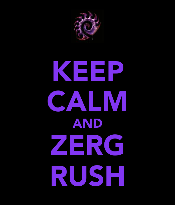 KEEP CALM AND ZERG RUSH