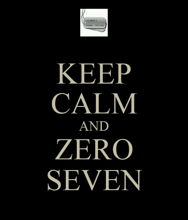 KEEP CALM AND ZERO SEVEN