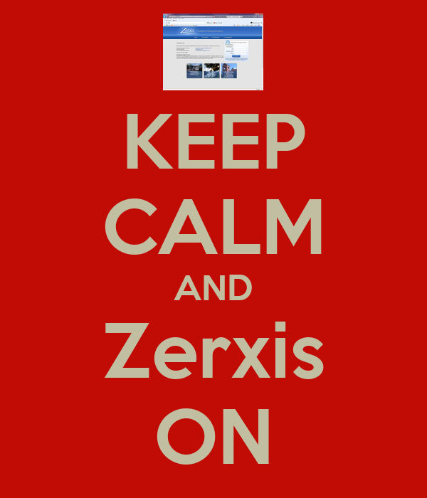 KEEP CALM AND Zerxis ON