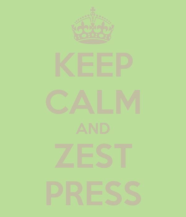 KEEP CALM AND ZEST PRESS