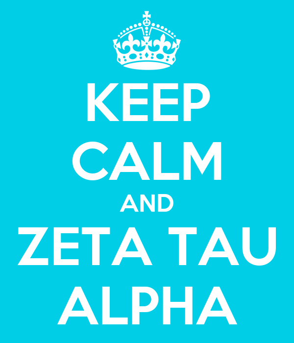 KEEP CALM AND ZETA TAU ALPHA