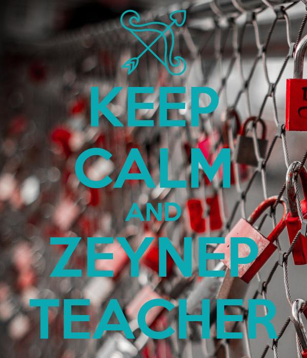 KEEP CALM AND ZEYNEP TEACHER