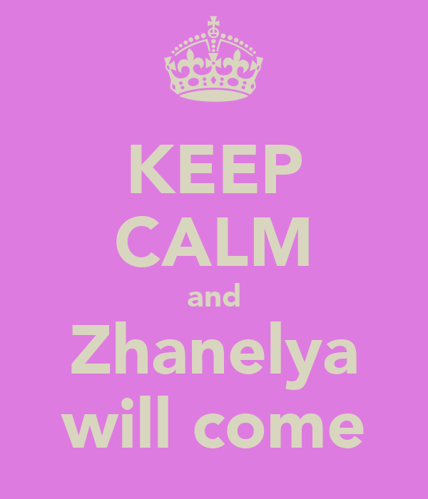 KEEP CALM and Zhanelya will come