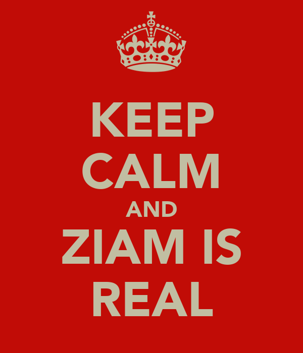 KEEP CALM AND ZIAM IS REAL