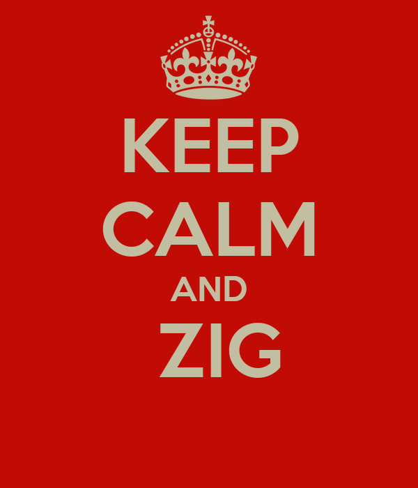 KEEP CALM AND  ZIG