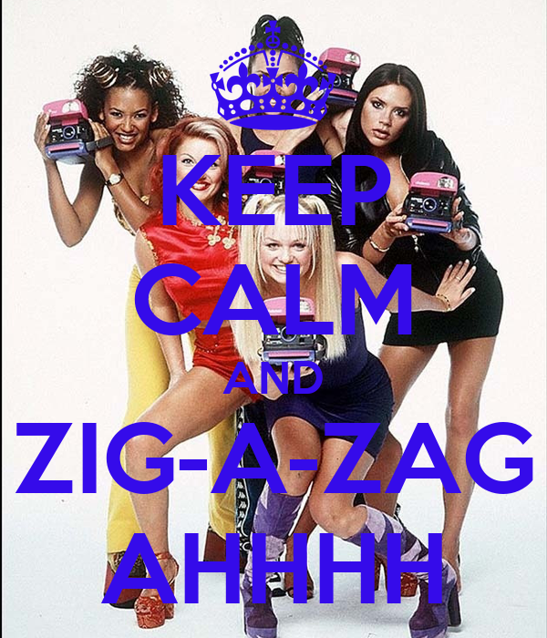 KEEP CALM AND ZIG-A-ZAG AHHHH