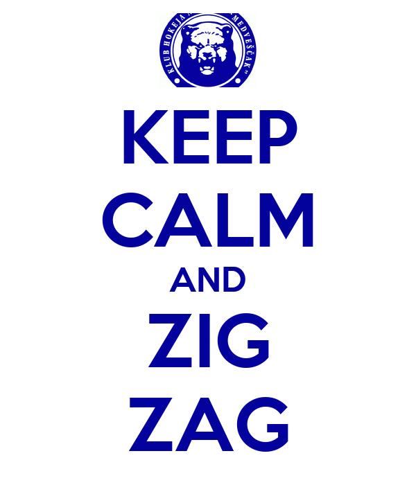 KEEP CALM AND ZIG ZAG