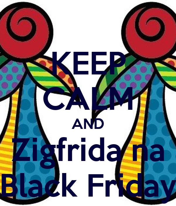 KEEP CALM AND Zigfrida na Black Friday