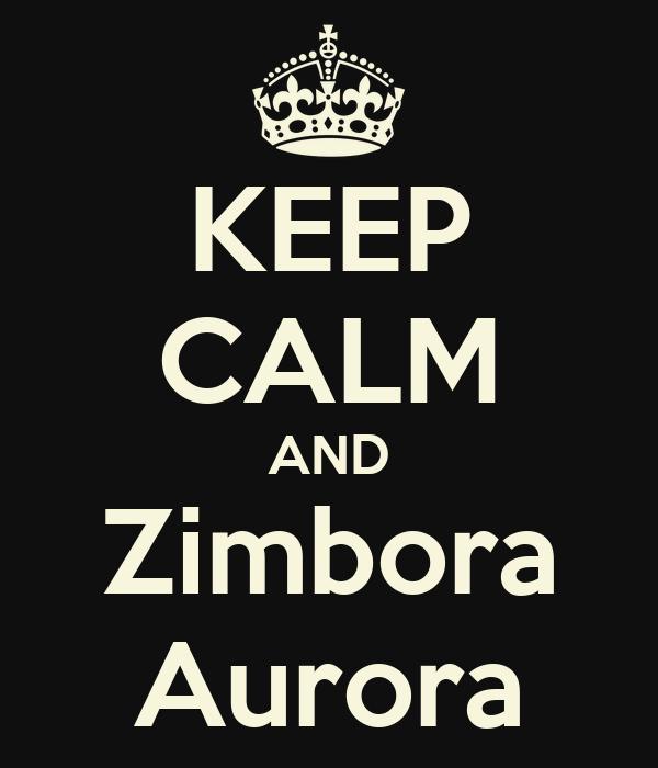 KEEP CALM AND Zimbora Aurora