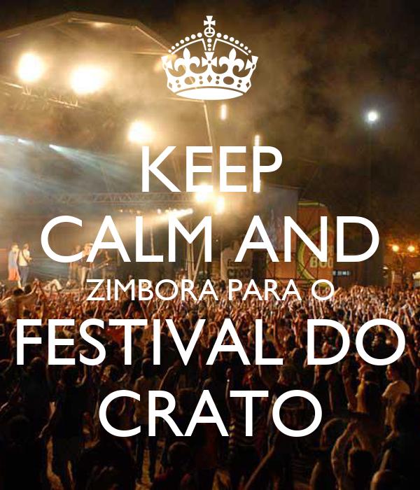 KEEP CALM AND ZIMBORA PARA O FESTIVAL DO CRATO