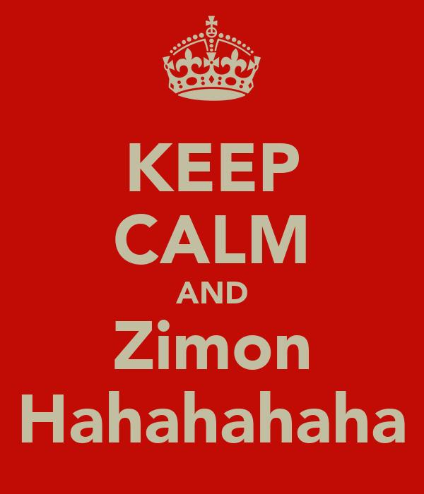 KEEP CALM AND Zimon Hahahahaha