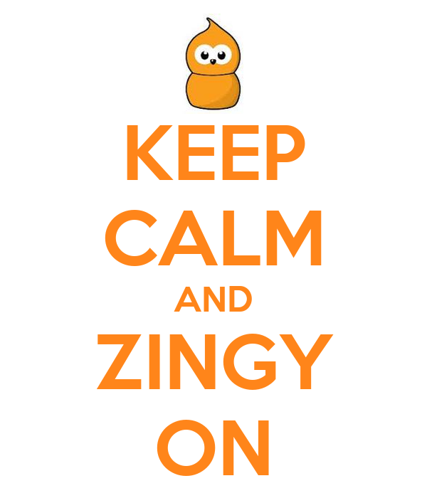 KEEP CALM AND ZINGY ON