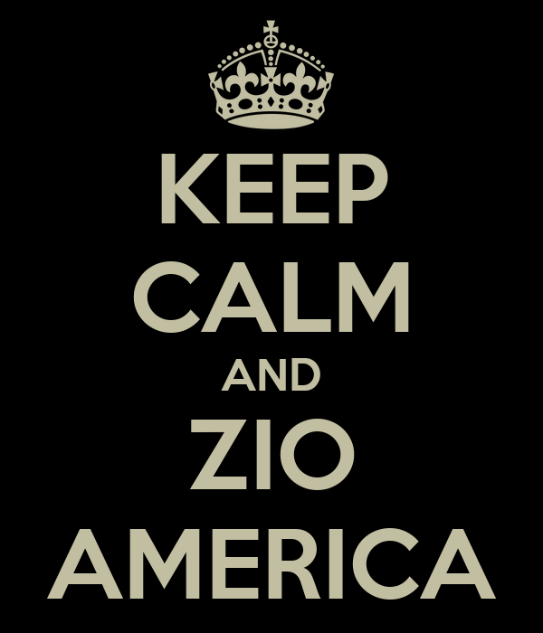 KEEP CALM AND ZIO AMERICA