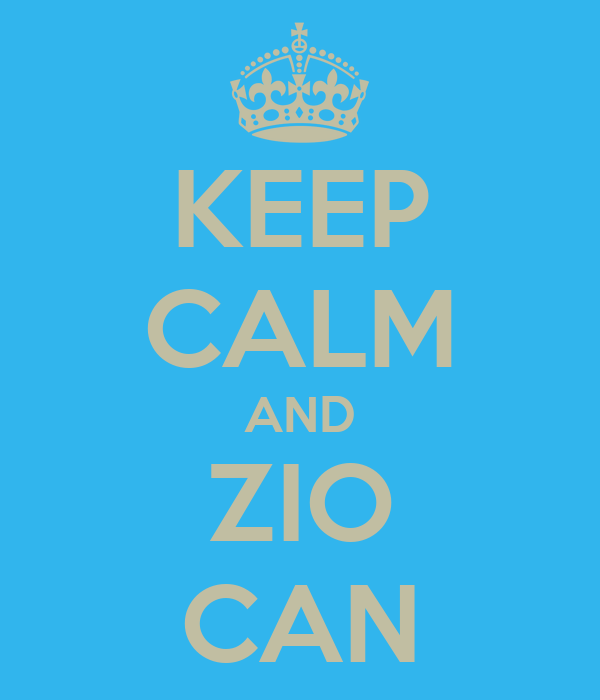 KEEP CALM AND ZIO CAN