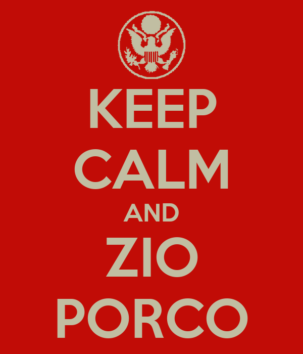 KEEP CALM AND ZIO PORCO