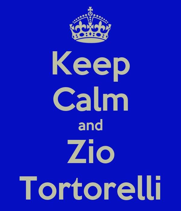 Keep Calm and Zio Tortorelli