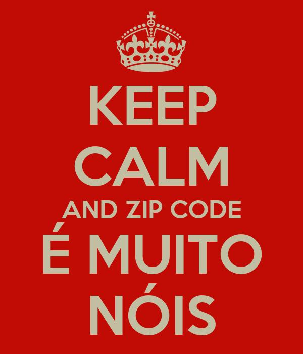 KEEP CALM AND ZIP CODE É MUITO NÓIS