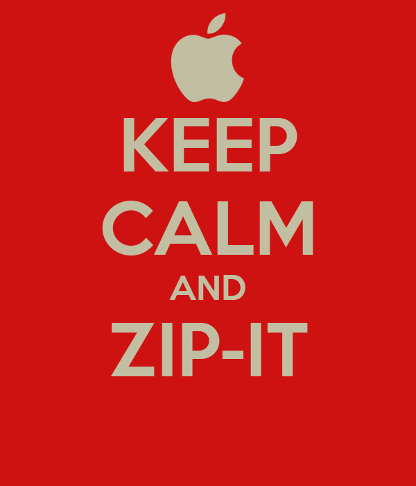 KEEP CALM AND ZIP-IT