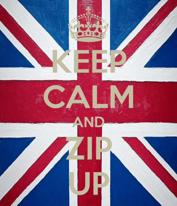 KEEP CALM AND ZIP UP