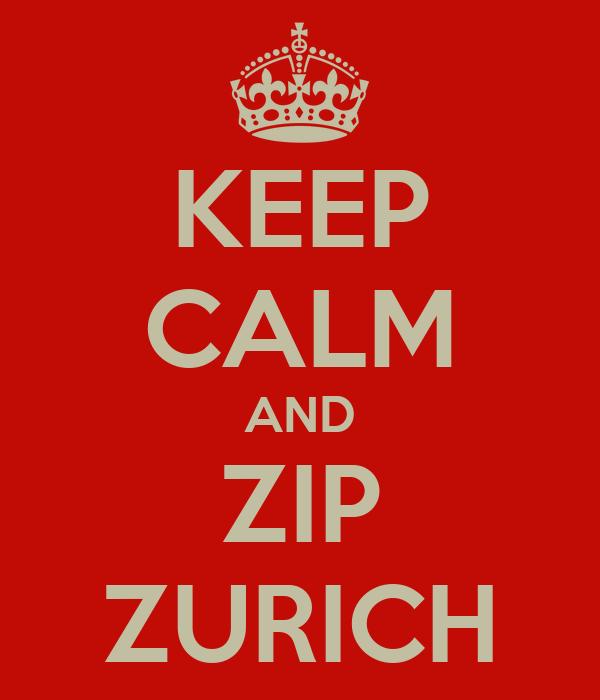 KEEP CALM AND ZIP ZURICH