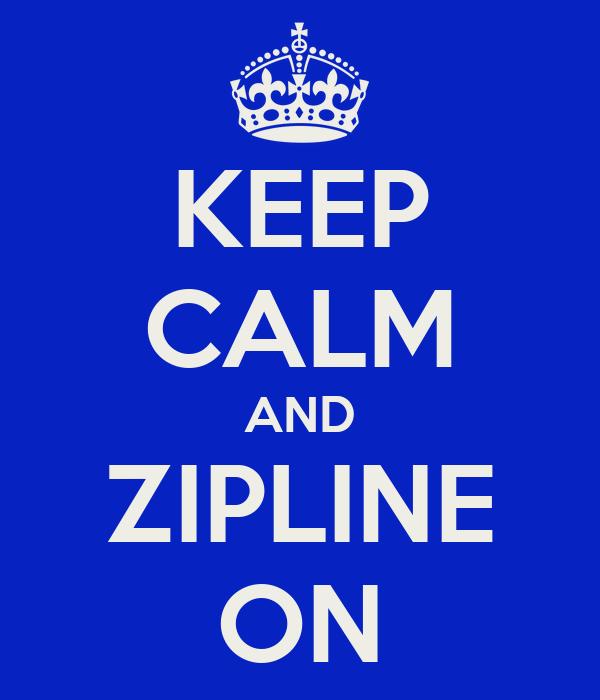 KEEP CALM AND ZIPLINE ON