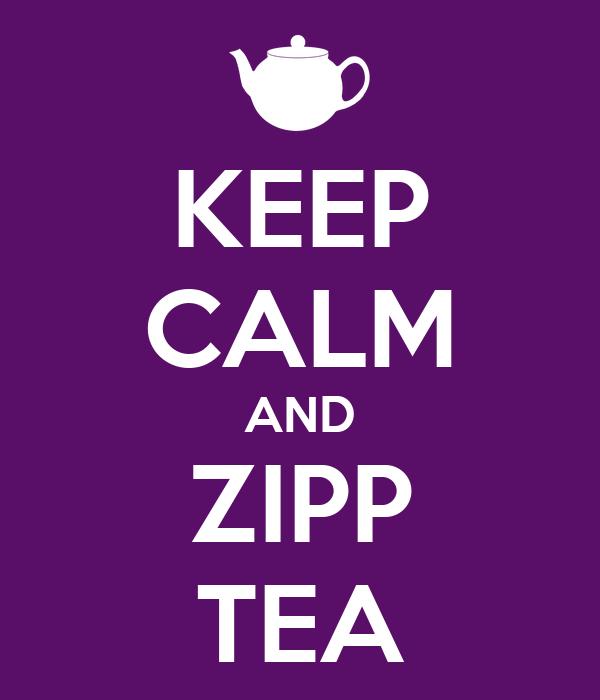 KEEP CALM AND ZIPP TEA