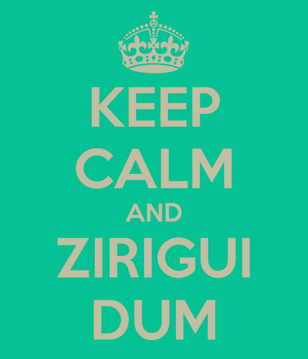 KEEP CALM AND ZIRIGUI DUM