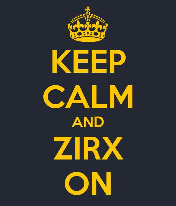 KEEP CALM AND ZIRX ON