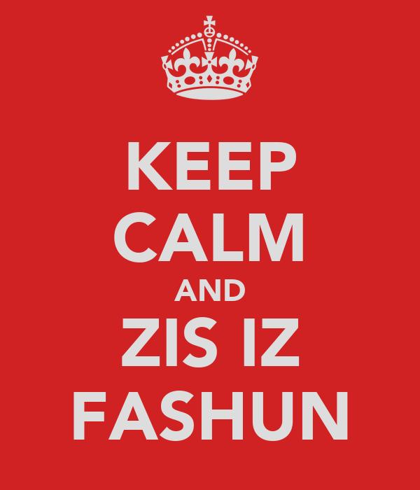 KEEP CALM AND ZIS IZ FASHUN