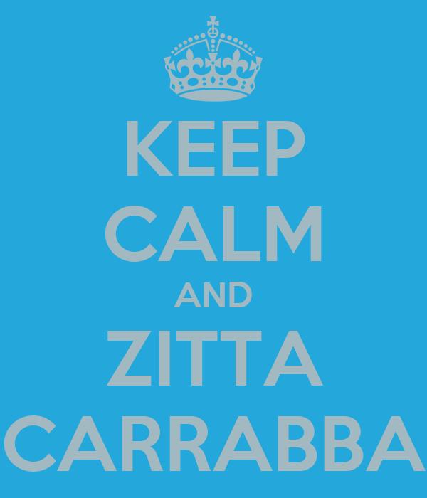 KEEP CALM AND ZITTA CARRABBA