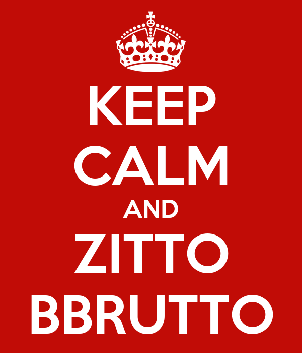 KEEP CALM AND ZITTO BBRUTTO